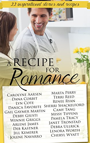 A Recipe for Romance: A collection of 22 inspirational stories and recipes by Lenora Worth, Debra Ullrick, Janet Tronstad, Marta Perry, Terri Reed, Dana Corbit, Carolyne Aarsen, Lyn Cote, Debby Giusti, Winnie Griggs