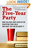 The Five-Year Party: How Colleges Have Given Up on Educating Your Child and What You Can Do About It