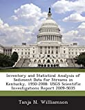img - for Inventory and Statistical Analysis of Sediment Data for Streams in Kentucky, 1950-2008: Usgs Scientific Investigations Report 2009-5035 book / textbook / text book