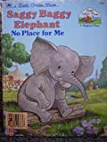 No Place For Me Saggy Baggy Elephant (Little Golden Book) (0307000435) by Golden Books