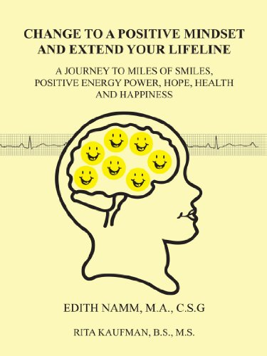 Change to a Positive Mindset and Extend Your Lifeline: A Journey to Miles of Smiles, Positive Energy Power, Hope, Health and Happiness PDF