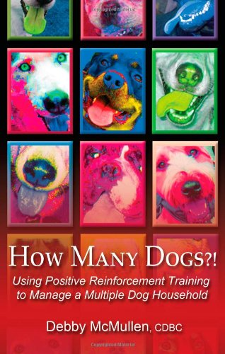 How Many Dogs?!: Using Positive Reinforcement Training to Manage a Multiple Dog Household