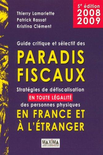 Guide critique et sélectif des paradis fiscaux : Stratégies de défiscalisation en toute légalité des personnes physiques en France et à l'étranger