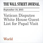Vatican Disputes White House Guest List for Papal Visit | Francis X. Rocca