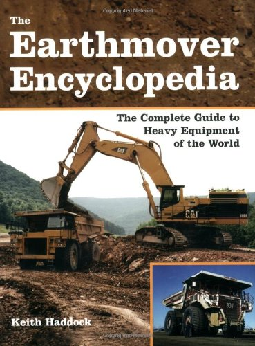 The Earthmover Encyclopedia: The Complete Guide to Heavy Equipment of the World - Motorbooks - 0760329648 - ISBN:0760329648