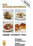 Das Schaub-Kochbuch: Gesund - Attraktiv - Vital