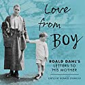 Love from Boy: Roald Dahl's Letters to His Mother Audiobook by Donald Sturrock Narrated by Andrew Wincott, Thomas Judd