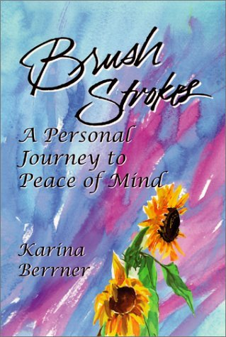 Brush Strokes: A Personal Journey to Peace of Mind by Karina Berrner (2000-02-01)