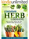 Container Herb Gardening: How to Plant, Grow, Dry and Preserve Herbs Organically (English Edition)