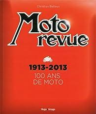 Moto Revue 1913-2013 100 ans de moto par Christian Batteux