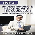 INFJ: Understanding & Relating with the Counselor (MBTI Personality Types) (       UNABRIDGED) by Clayton Geoffreys Narrated by Juan G. Molinari