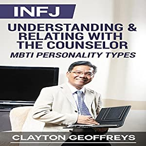 INFJ: Understanding & Relating with the Counselor (MBTI Personality Types) Audiobook