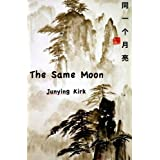 The Same Moon (Journey To The West Book 1) ~ Junying Kirk