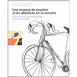 Una manera de enseñar artes plásticas en la escuela: 140 ejercicios para educación infantil y primaria