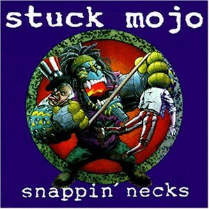 Snappin' Necks by Stuck Mojo