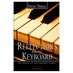 Reflections from the Keyboard: The World of the Concert Pianist, Second Edition David Dubal