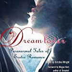 Dream Lover: Paranormal Tales of Erotic Romance | Kristina Wright (editor),Justine Elyot,Delilah Devlin,Shanna Germain,A. D. R. Forte,Craig J. Sorensen,Kristina Lloyd,Saskia Walker,Sacchi Green