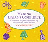 Making Dreams Come True: Simple Visualisations and Practical Exercises to Help Children Set and Achieve Goals
