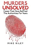 img - for Murders Unsolved: Cases That Have Baffled The Authorities For Years (Murder, Scandals and Mayhem) (Volume 3) book / textbook / text book