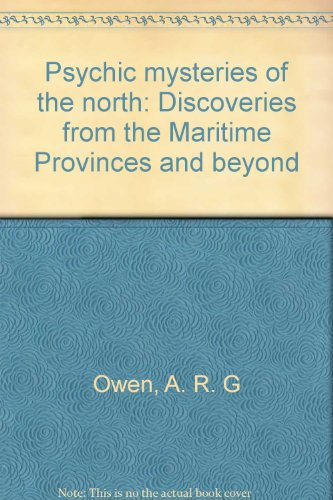 Psychic mysteries of the north: Discoveries from the Maritime Provinces and beyond PDF