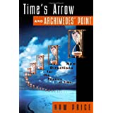 Time's Arrow and Archimedes' Point: New Directions for the Physics of Time ~ Huw Price