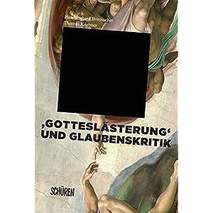 'Gotteslästerung' und Glaubenskritik in der Literatur und den Künsten
