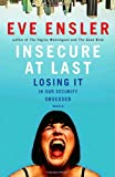 Insecure at Last: Losing It in Our Security-Obsessed World (1400063345) by Eve Ensler