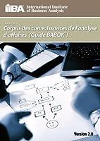 Guide Du Corpus de Connaissances de L'Analyse D'Affaires (Guide Babok (R) ) Version 2.0 (Version 2.0)