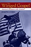 img - for By Professor Joseph J. Corn The Winged Gospel: America's Romance with Aviation book / textbook / text book
