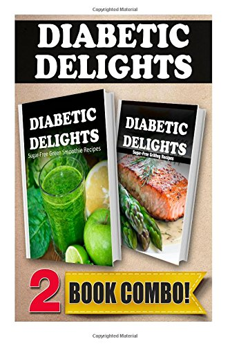 Sugar-Free Green Smoothie Recipes And Sugar-Free Grilling Recipes: 2 Book Combo (Diabetic Delights ) front-824821