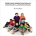 Feeling Precocious!: Understanding & Accepting Early-Onset Puberty   Tracy Bryan