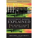 Investment Banking Explained: An Insider's Guide to the Industryby Michel Fleuriet