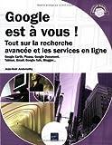 echange, troc Jean-Noël Anderruthy - Google est à vous ! - Tout sur la recherche avancée et les services en ligne
