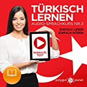Türkisch Lernen - Einfach Lesen - Einfach Hören: Paralleltext - Audio-Sprachkurs Nr. 3 [Turkish Learning - Audio Language Course No. 3] |  Polyglot Planet