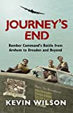Kevin Wilson Journey's End: Bomber Command's Battle from Arnhem to Dresden and Beyond (Bomber War Trilogy 3)