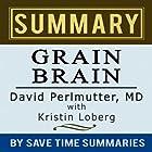 Grain Brain: The Surprising Truth about Wheat, Carbs, and Sugar (Your Brain's Silent Killers) by David Perlmutter -- Summary, Review & Analysis (       ungekürzt) von  Save Time Summaries Gesprochen von: Lee Strayer