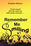 img - for REMEMBER ME SMILING: A poetic journal about life, death, love, faith, family and friends......... book / textbook / text book