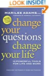 Change Your Questions, Change Your Li...