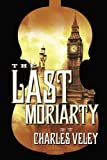 img - for The Last Moriarty (A Sherlock Holmes and Lucy James Mystery) by Charles Veley (2015-05-19) book / textbook / text book