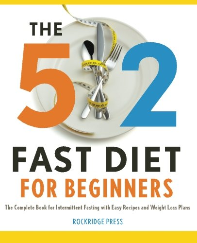 5:2 Fast Diet for Beginners: The Complete Book for Intermittent Fasting with Easy Recipes and Weight Loss Plans by Rockridge Press