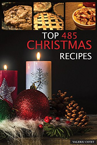 Christmas Recipes: Top 485 Christmas Recipes (25 salads, 50 vegetarian , 21 healthy and dieting recipes, 30 quick recipes,50 chicken,130 cake recipes,84 cupcakes, 50 cookies) by Valeriu Cotet