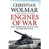 Engines of War: How Wars Were Won and Lost on the Railwaysby Christian Wolmar