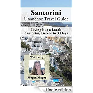Santorini Unanchor Travel Guide - Santorini, Greece in 3 Days: Living like a Local Megan Magee and Unanchor .com