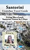 Santorini Unanchor Travel Guide - Santorini, Greece in 3 Days: Living like a Local