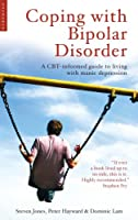 Coping With Bipolar Disorder: A CBT-Informed Guide to Living With Manic Depression