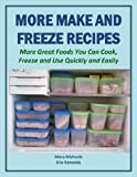 More Make and Freeze Recipes: More Great Foods You Can Cook, Freeze and Use Quickly and Easily (Eat Better for Less Guides)