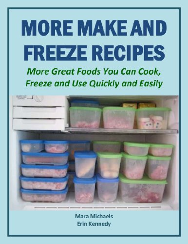 More Make and Freeze Recipes: More Great Foods You Can Cook, Freeze and Use Quickly and Easily (Eat Better for Less Guides) by Mara Michaels, Erin Kennedy