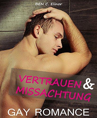 gay-romance-deutsch-vertrauen-missachtung-schwule-romane-gesamtausgabe-gay-homoerotische-gay-romane-