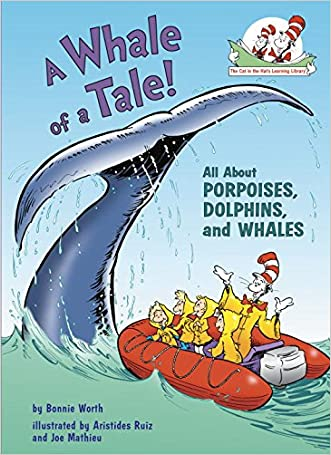 A Whale of a Tale!: All About Porpoises, Dolphins, and Whales (Cat in the Hat's Learning Library) written by Bonnie Worth