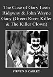 img - for The Case of Gary Leon Ridgway & John Wayne Gacy (Green River Killer & The Killer Clown) book / textbook / text book
